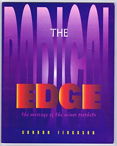 THE RADICAL EDGE --A STUDY OF THE MINOR PROPHET: GORDON FERGUSON