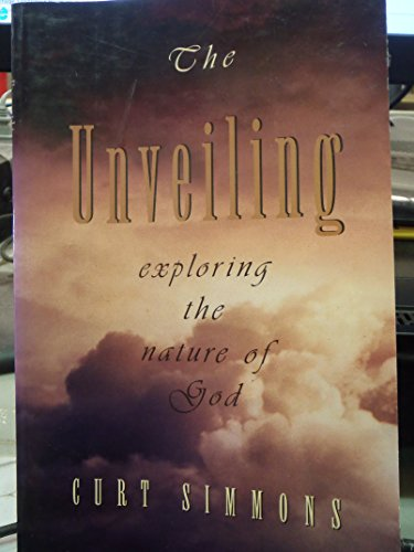 9781884553592: The Unveiling: Exploring the Nature of God