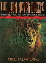 9781884553783: The Lion Never Sleeps: Preparing Those You Love for Satan's Attacks