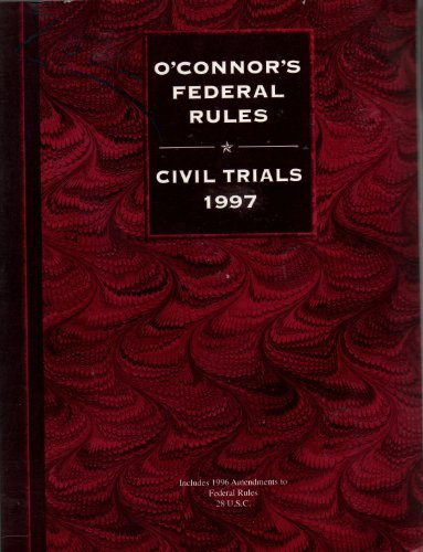 O'Connor's Federal Rules and Civil Trials 1997: Practice Guide and Annotated Federal Rules of Civil Procedure and Evidence (1884554113) by Michol O'Connor; Jason Wilson