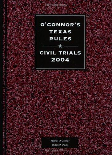 9781884554766: O'Connor's Texas Rules * Civil Trials 2004