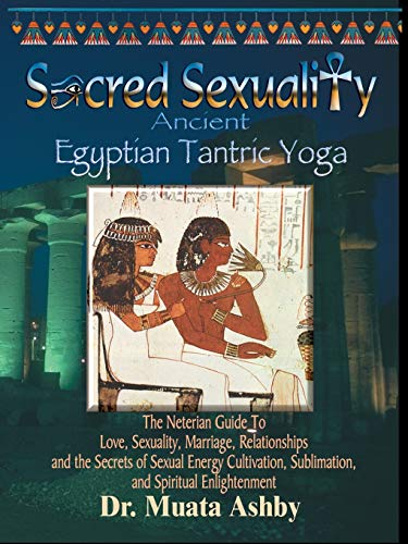 9781884564031: Sacred Sexuality: Ancient Egyptian Tantric Yoga: The Neterian Guide To Love, Sexuality, Marriage, Relationships and the Secrets of Sexual Energy Cultivation, Sublimation, and Spiritual Enlightenment