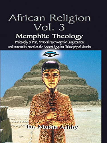 African Religion Volume 3: Memphite Theology and: Muata Ashby