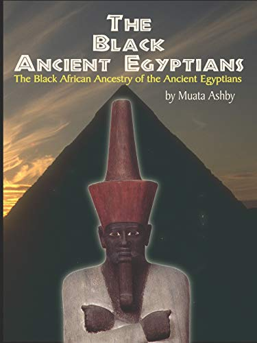 The Black Ancient Egyptians: Evidences of the Black African Origins of Ancient Egyptian Culture, ...