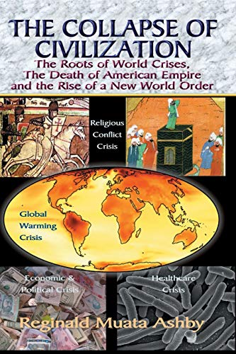 9781884564253: THE COLLAPSE OF CIVILIZATION: The Roots of World Crises, The Death of American Empire & The Rise of a New World Order