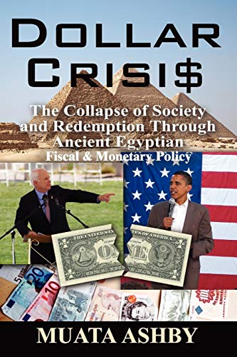 Dollar Crisis: The Collapse of Society and Redemption Through Ancient Egyptian Monetary Policy: ...