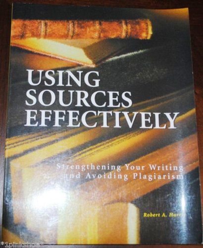 Using Sources Effectively: Strengthening Your Writing and: Harris, Robert A