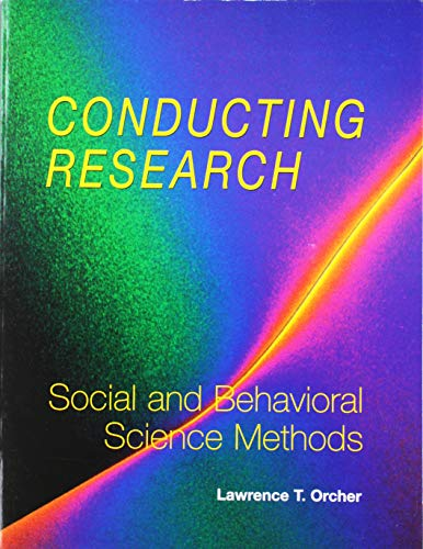 Conducting Research: Social and Behavioral Science Methods: Orcher, Lawrence T