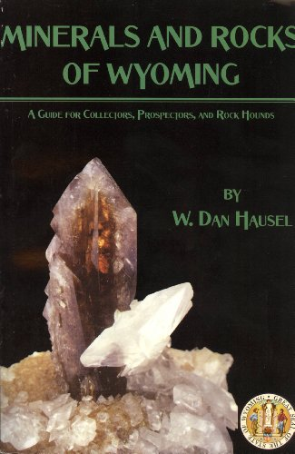 Minerals and Rocks of Wyoming: A Guide: W. Dan Hausel