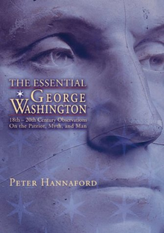 9781884592232: Essential George Washington: Two Hundred Years of Observations on The Man, The Myth, The Patriot