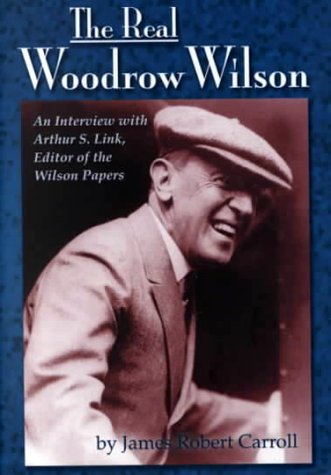 The Real Woodrow Wilson: An Interview with Arthur S. Link, Editor of the Wilson Papers