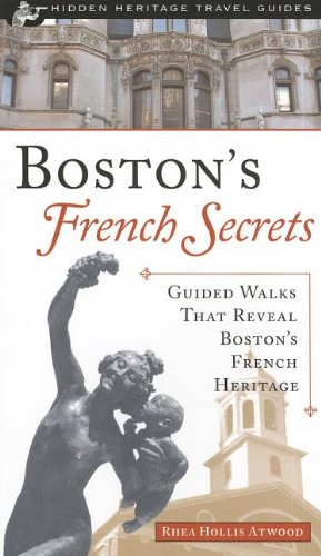 Boston's French Secrets: Guided Walks That Reveal: Rhea Hollis Atwood;