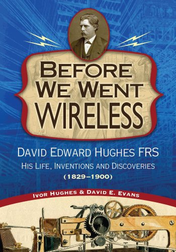 9781884592546: Before We Went Wireless: David Edward Hughes, His Life, Inventions and Discoveries 1831-1900