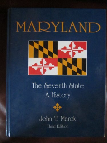 Maryland, the Seventh State: A History -: Marck, John T.