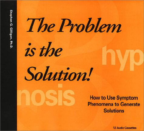 9781884605123: The Problem is the Solution! How to Use Symptom Phenomena to Generate Solutions