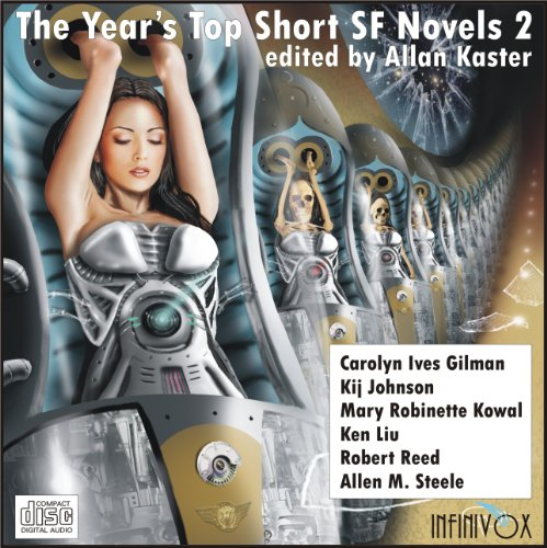 The Year's Top Short SF Novels 2 (1884612172) by Carolyn Ives Gilman; Kij Johnson; Mary Robinette Kowal; Ken Liu; Robert Reed; Allen M. Steele
