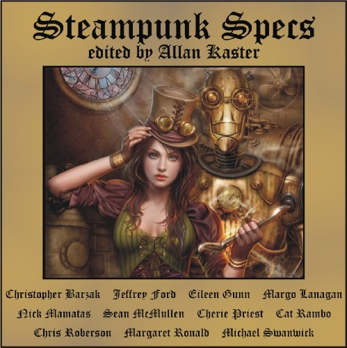 Steampunk Specs (9781884612183) by Christopher Barzak; Jeffrey Ford; Margo Lanagan; Nick Mamatas; Sean McMullen; Cherie Priest; Cat Rambo; Chris Roberson; Margaret Ronald; Michael...