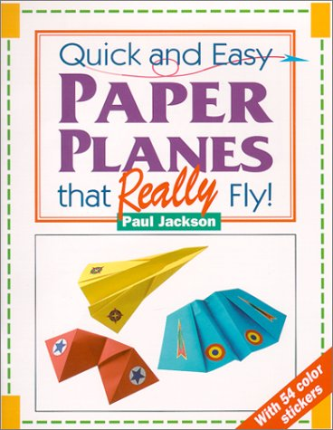 Quick and Easy Paper Planes that Really Fly (1884628028) by Paul Jackson