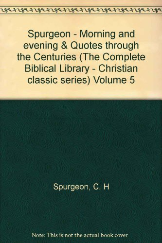 Spurgeon - Morning and evening & Quotes through the Centuries (The Complete Biblical Library - ...