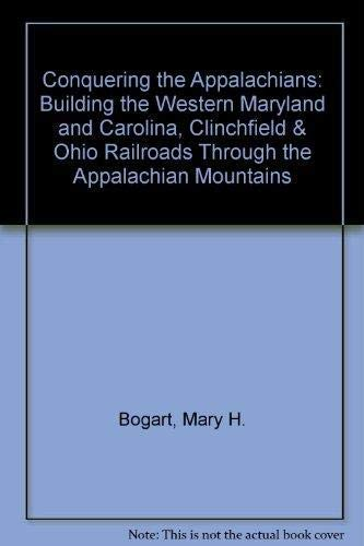 9781884650086: Conquering the Appalachians: Building the Western Maryland and Carolina, Clinchfield & Ohio Railroads Through the Appalachian Mountains