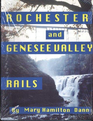Rochester and Genesee Valley rails / by Mary Hamilton Dann: Mary Hamilton-Dann