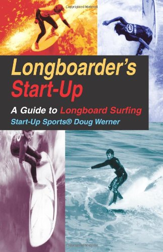 9781884654060: Werner, D: Longboarder's Start-Up: Guide to Longboard Surfing (Start-up Sports)