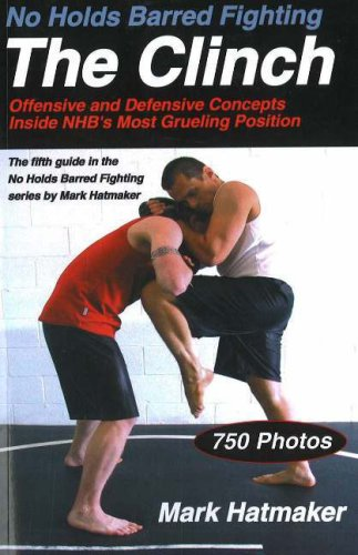 9781884654275: No Holds Barred Fighting, the Clinch: Offensive and Defensive Concepts Inside NHB's Most Grueling Position (No Holds Barred Fighting)