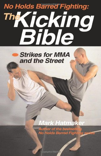No Holds Barred Fighting: The Kicking Bible: Strikes for MMA and the Street (No Holds Barred Figh...