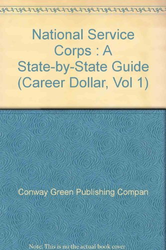 National Service Corps: A State-By-State Guide (Career Dollar, Vol 1): Conway Green Publishing ...