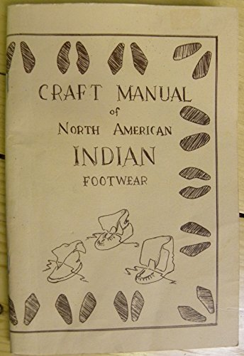 Craft Manual of North American Indian Footwear: M. White, George: