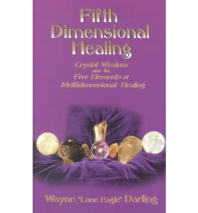 Fifth Dimensional Healing: Crystal Wizdom & the Five Elements of Multidimensional Healing