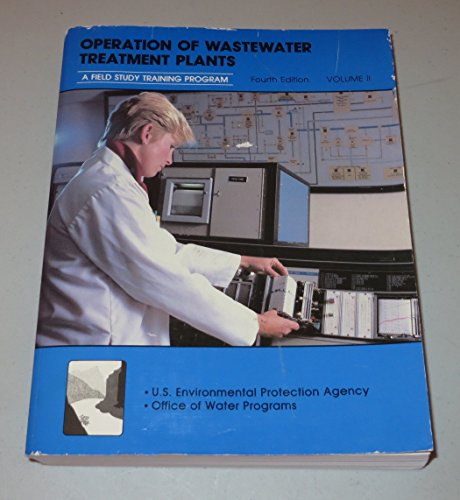 Operation of Wastewater Treatment Plants (A Field Study Training Program) Volume II: Kenneth D. ...