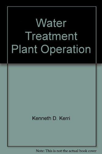 Water Treatment Plant Operation: Kenneth D. Kerri