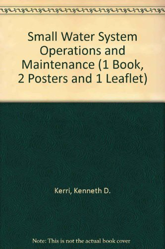 Small Water System Operation and Maintenance: Kenneth D. Kerri