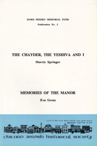 The Chayder, the Yeshiva and I and: Morris Springer; Eva
