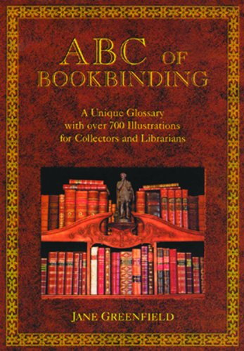 ABC of Bookbinding: An Illustrated Glossary of Terms for Collectors and Conservators: Greenfield, ...
