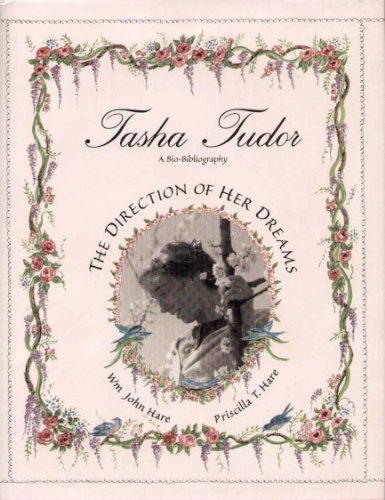 Tasha Tudor: The Direction of Her Dreams A Bio-Bibliography: Hare, William John; Hare, Priscilla T....