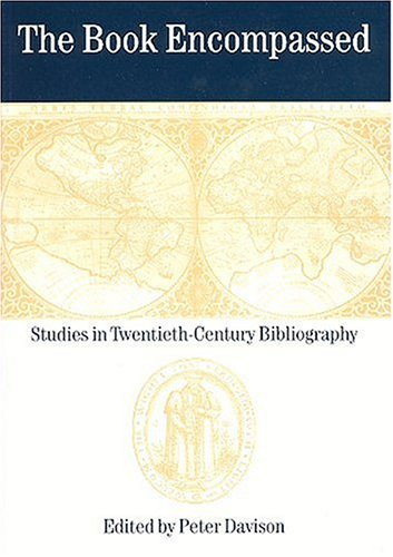 The Book Encompassed: Studies in Twentieth-Century Bibliography: Davison, Peter (Editor)