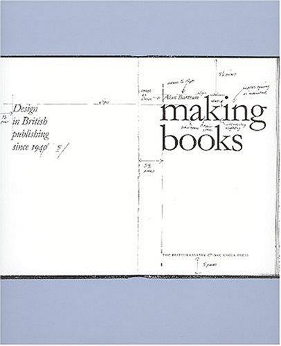 Making Books, Design In British Publishing Since 1945.: Bartram, Alan.