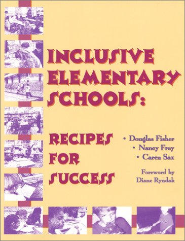 Inclusive Elementary Schools: Recipes for Success: Fisher, Douglas; Sax, Caren; Frey, Nancy