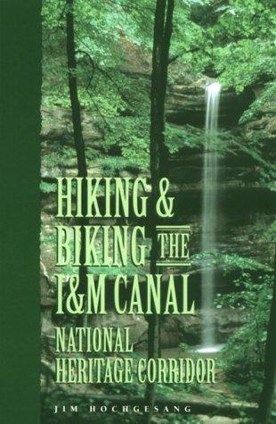 9781884721069: Hiking & Biking the I & M Canal: National Heritage Corridor