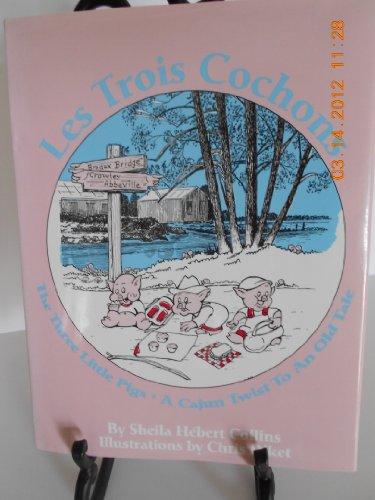 9781884725098: Les Trois Cochons: A Cajun Twist to an Old Tale