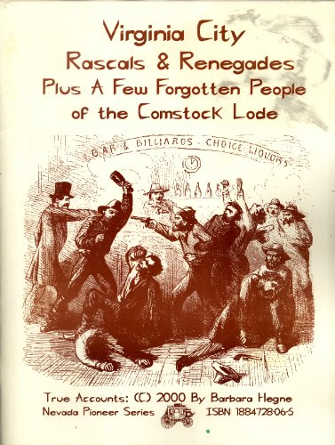 Virginia City rascals & renegades: Plus a few forgotten people of the Comstock Lode (1884728065) by Hegne, Barbara