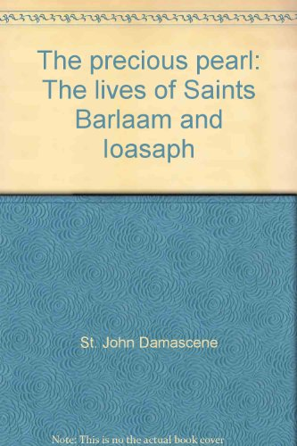THE PRECIOUS PEARL The lives of Saints Barlaam and Ioasaph: St. John Damascene and Asterios ...