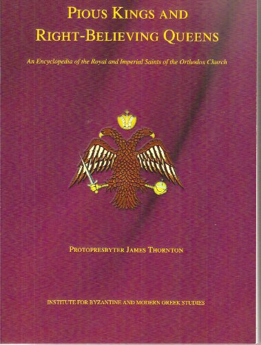9781884729980: Pious Kings and Right-believing Queens: An Encyclopedia of the Royal and Imperial Saints of the Orthodox Church