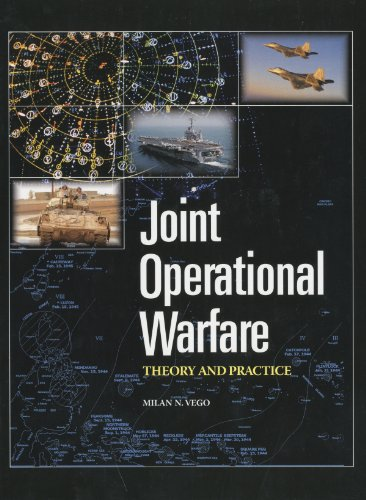 Joint Operational Warfare Theory and Practice and V. 2, Historical Companion: Milan N. Vego