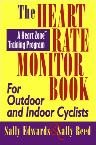 The Heart Rate Monitor Book for Outdoor and Indoor Cyclists: A Heart Zone Training Program -