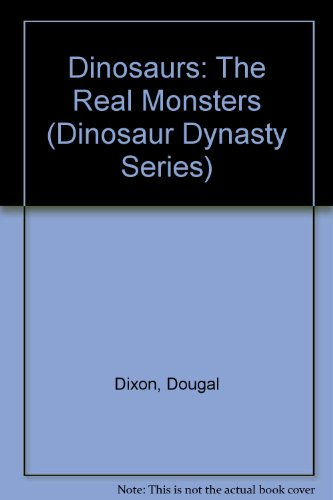 Dinosaurs: The Real Monsters (Dinosaur Dynasty Series): Dixon, Dougal