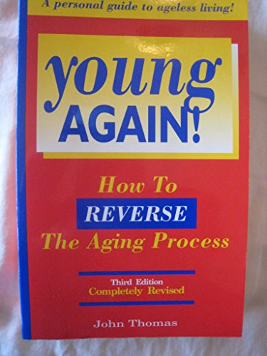 9781884757778: Young Again!: How to Reverse the Aging Process