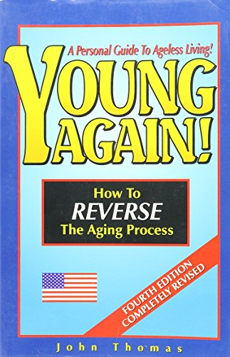 9781884757785: Young Again! How to Reverse The Aging Process